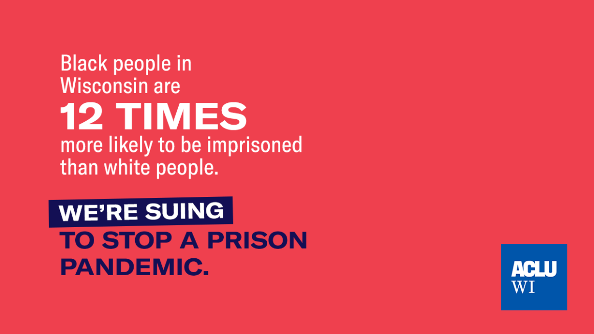 Black people in Wisconsin are 12 times more likely to be imprisoned than white people. We're suing to stop a prison pandemic.