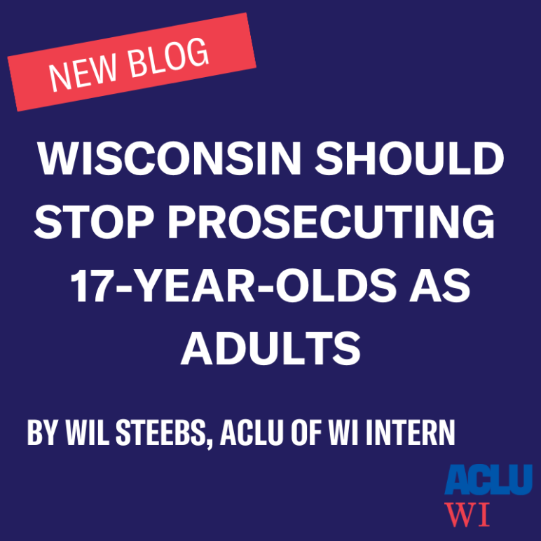 Wisconsin Should Stop Prosecuting 17-Year-Olds as Adults