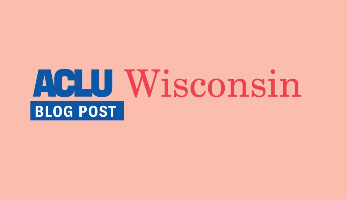 ACLU Wisconsin BLOG POST
