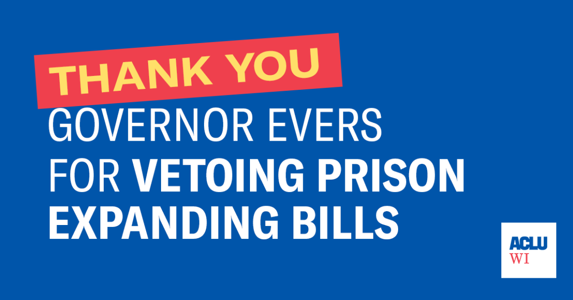 Thank You Governor Evers for Vetoing Prison Expanding Bills